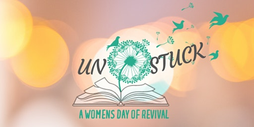 Unstuck ~ A Womens Day Of Revival
