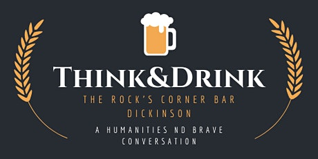 Dickinson Think & Drink: History and Current Melting Pot of SW ND tickets