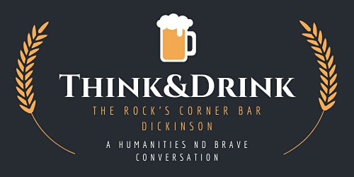 Dickinson Think & Drink: History and Current Melting Pot of SW ND
