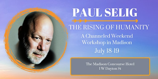 The Rising of Humanity: A Channeled Workshop with Paul Selig in Madison