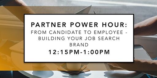 Partner Power Hour: From Candidate to Employee - Building Your Job Search Brand
