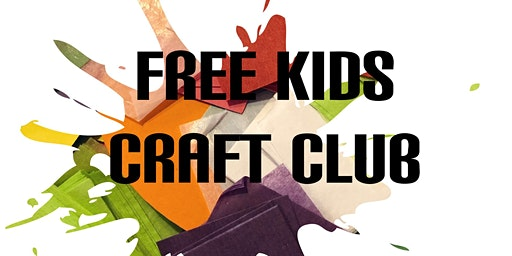 FREE Kids Craft Club: Afternoon Session