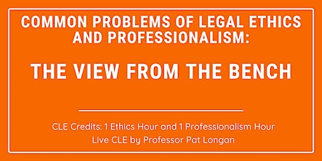 CLE: Common Problems of Legal Ethics and Professionalism: The View from the Bench tickets