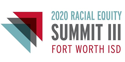 FORT WORTH ISD 2020 RACIAL EQUITY SUMMIT
