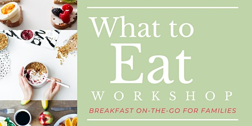 What to Eat Workshop: Breakfast On-the-Go for Families