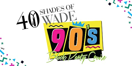 KJWade's 90s Block Party Midnight Birthday Cruise tickets