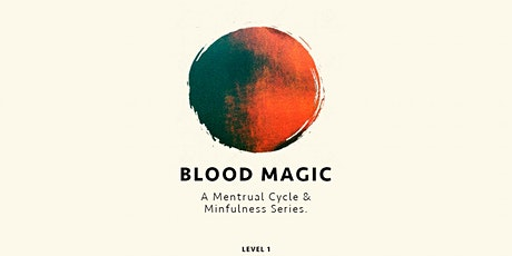 BLOOD MAGIC: A Menstrual Cycle & Mindfulness Workshop Series tickets