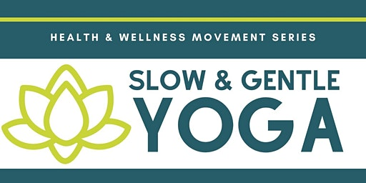 SLOW & GENTLE YOGA -  Tuesdays 5:15pm TO 6:15pm  (MAR 10TH TO APR 28TH)