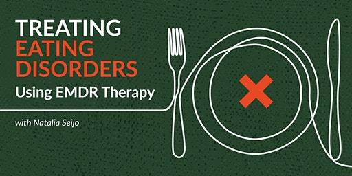 Treating Eating Disorders Using EMDR Therapy. Workshop.
