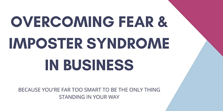 Overcoming fear & Imposter Syndrome for business success tickets