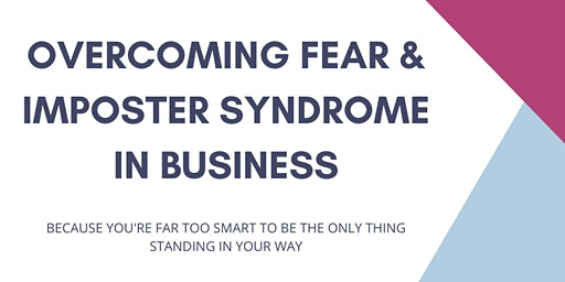 Overcoming fear & Imposter Syndrome for business success