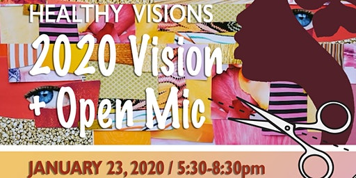 6th Annual Healthy Visions ~ 2020 Vision + Open Mic