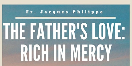 The Father's Love: Rich in Mercy w/ Fr. Jacques Philippe tickets