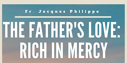 The Father's Love: Rich in Mercy w/ Fr. Jacques Philippe