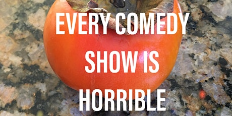 Every Comedy Show Is Horrible tickets