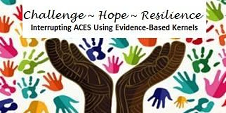 Evidence-Based Kernels: Interrupt ACES at home, in our schools & community tickets