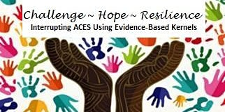 Evidence-Based Kernels: Interrupt ACES at home, in our schools & community