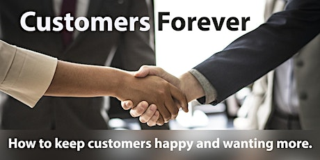 CUSTOMERS FOREVER: How to keep customers happy and wanting more. tickets