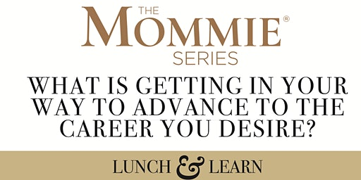 Lunch & Learn - Advance to the Career You Desire!