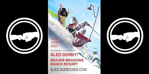 5th Annual Dudedad Sled Derby Weekend - Beaver Meadows Ranch - 2020