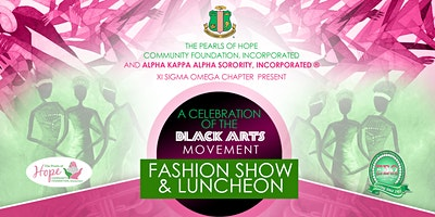 """The Pearls of Hope Community Foundation, Incorporated and Alpha Kappa Alpha Sorority, Incorporated, Xi Sigma Omega Chapter presents """"A Celebration of the Black Arts Movement"""" Fashion Show & Luncheon"""