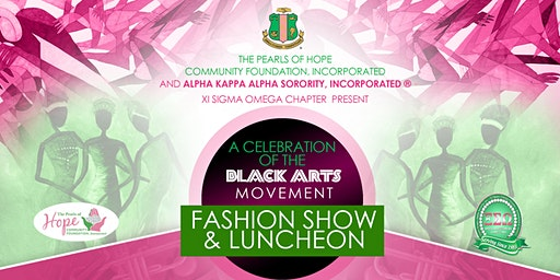 "The Pearls of Hope Community Foundation, Incorporated and Alpha Kappa Alpha Sorority, Incorporated, Xi Sigma Omega Chapter presents ""A Celebration of the Black Arts Movement"" Fashion Show & Luncheon"