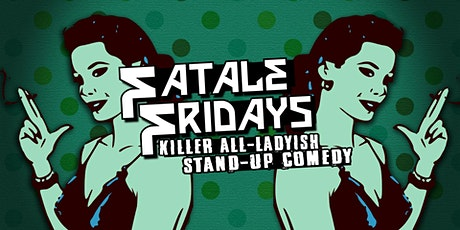 Fatale Fridays | Killer All Lady-ish Stand-up Comedy tickets