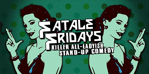 Fatale Fridays | Killer All Lady-ish Stand-up Comedy