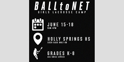 BALLtoNET Girls Lacrosse Summer Camp at Holly Springs HS -- June 2020