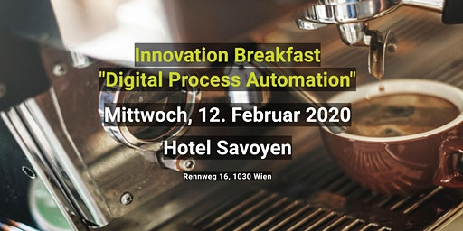 "Innovation Breakfast Wien ""Digital Process Automation"" 