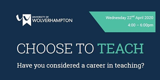 Choose To Teach  - University of Wolverhampton Open Event - (Spring)