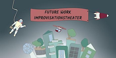 Future Work Improvisationstheater - die Arbeitswelt der Zukunft Tickets