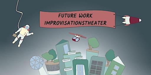 Future Work Improvisationstheater - die Arbeitswelt der Zukunft