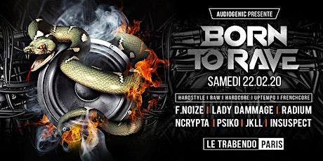 BORN TO RAVE – LE TRABENDO – PARIS  – Hard Music billets