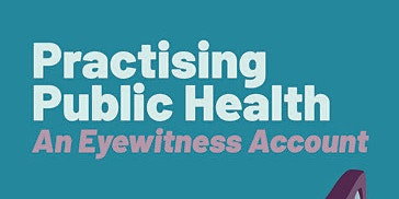 Practising Public Health: An Eyewitness Account. Lecture and book signing