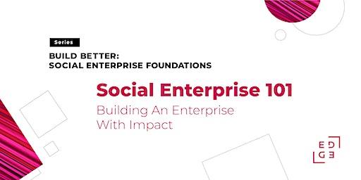 Social Enterprise 101- Building an Enterprise with Impact