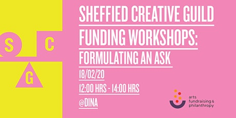 Sheffield Creative Guild Funding Workshops: Formulating an ask tickets