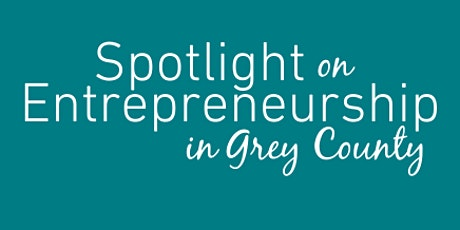 Spotlight on Entrepreneurship in Grey County tickets