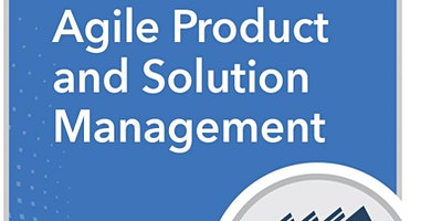 SAFe Agile Product and Solution Management (APSM)