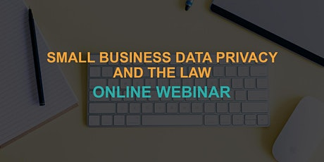 Small Business Data Privacy and the Law: Online Webinar tickets