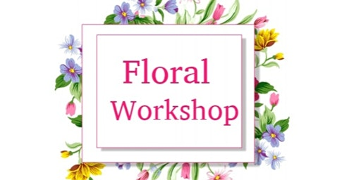 Copy of Floral Workshop for  the Aspiring  Florist