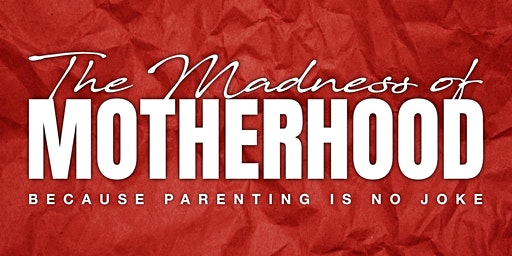 Madness of Motherhood Conference 2020