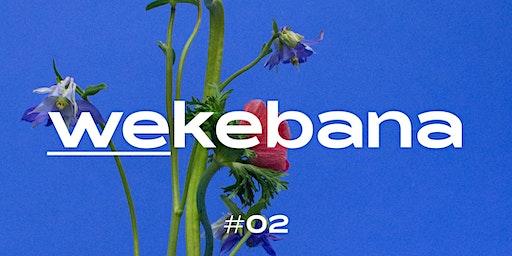 WEKEBANA - leaving the ordinary