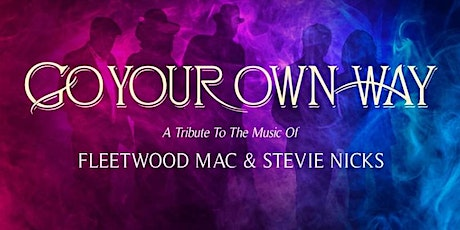 Go Your Own Way, Tribute To Fleetwood Mac. tickets