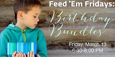 Feed 'Em Fridays: Birthday Bundles tickets