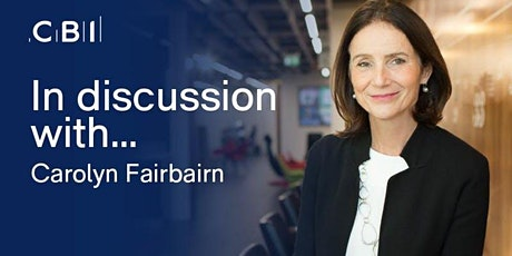 In Discussion with Dame Carolyn Fairbairn, CBI Director-General tickets