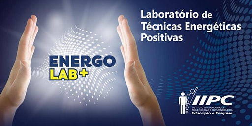 ENERGOLAB + (LABORATÓRIO DE TÉCNICAS ENERGÉTICAS POSITIVAS)