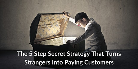 The 5 Step Secret Strategy That Turns Strangers Into Paying Customers tickets