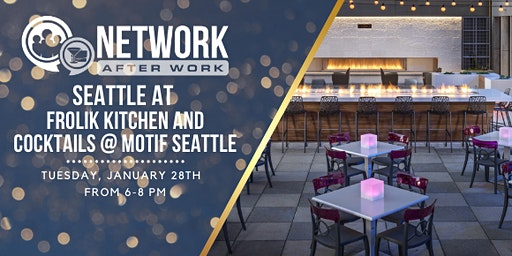Network After Work Seattle at Frolik Kitchen and Cocktails @ Motif Seattle