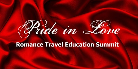 ROMANCE TRAVEL EDUCATION SUMMIT @ 1st Annual Pride in Love tickets